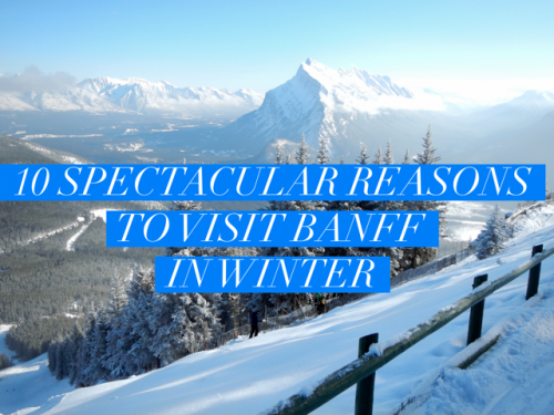 10 Spectacular Reasons to Visit Banff in Winter